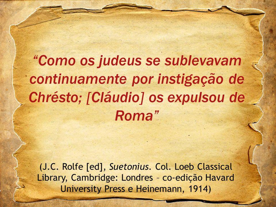 Como os judeus se sublevavam continuamente por instigação de Chrésto; [Cláudio] os expulsou de Roma